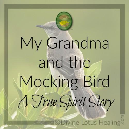 Divine Lotus Healing | My Grandma and the Mockingbird a True Spirit Story