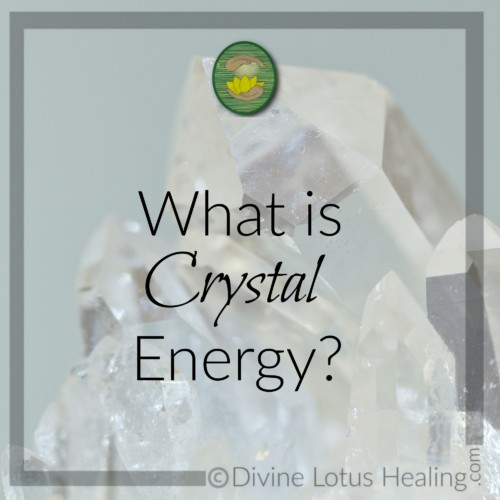 Divine Lotus Healing | What is Crystal Energy
