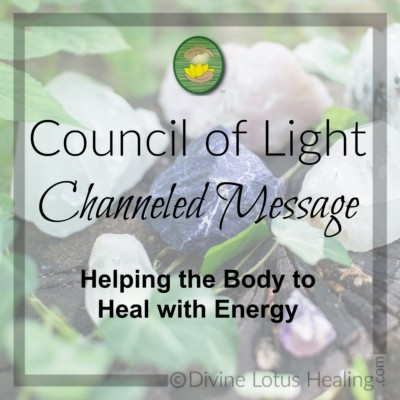 Divine Lotus Healing Council of Light Channeled Message Helping the Body to Heal with Energy