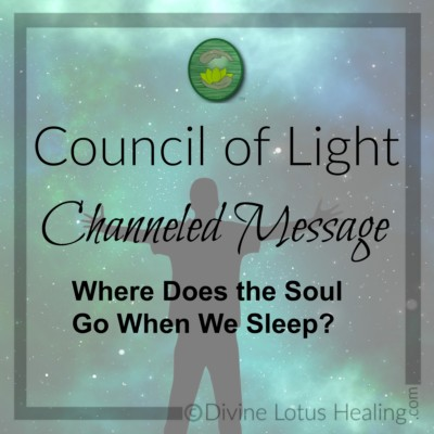 Divine Lotus Healing Council of Light Channeled Message Where Does the Soul Go When We Sleep