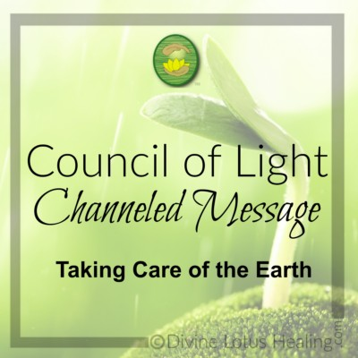 Divine Lotus Healing Council of Light Channeled Message Taking Care of the Earth
