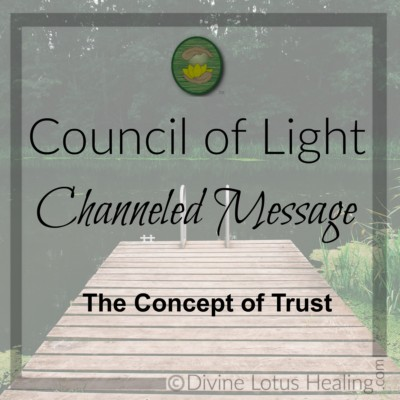 Divine Lotus Healing Council of Light Channeled Message on the Concept of Trust