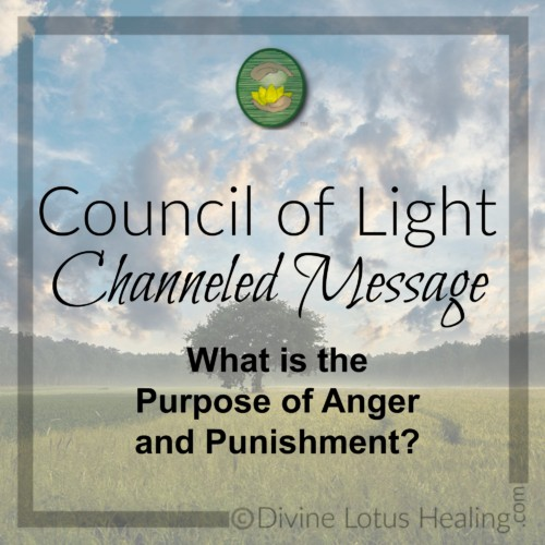 Divine Lotus Healing Council of Light Channeled Message Purpose of Anger and Punishment