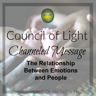 Divine Lotus Healing Council of Light Channeled Message Relationship Between Emotions and People