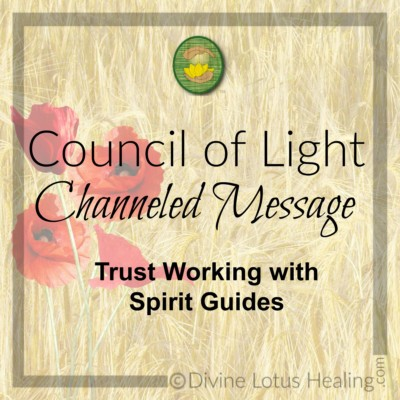 Divine Lotus Healing Council of Light Channeled Message Trust Working With Spirit Guides