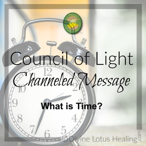Divine Lotus Healing Council of Light Channeled Message What is Time