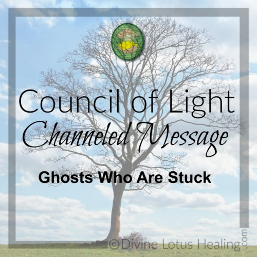 Divine Lotus Healing Council of Light Channeled Message Ghosts Who are Stuck