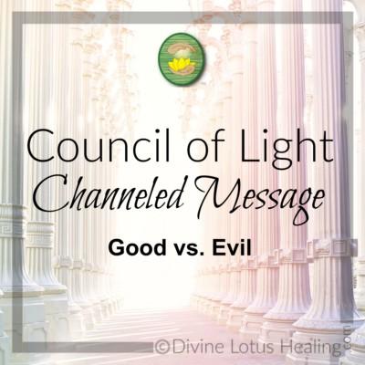 Divine Lotus Healing Council of Light Channeled Message Good vs Evil