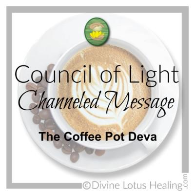 Divine Lotus Healing Council of Light Channeled Message Coffee Pot Deva