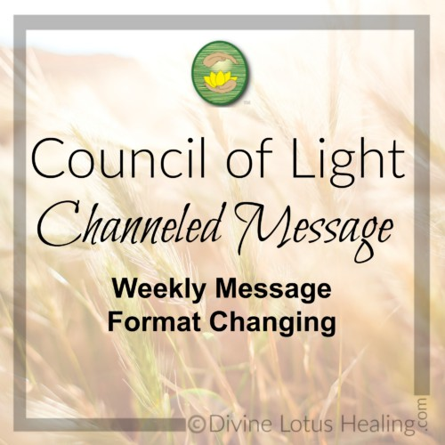 Divine Lotus Healing Council of Light Channeled Message Weekly Format Changing