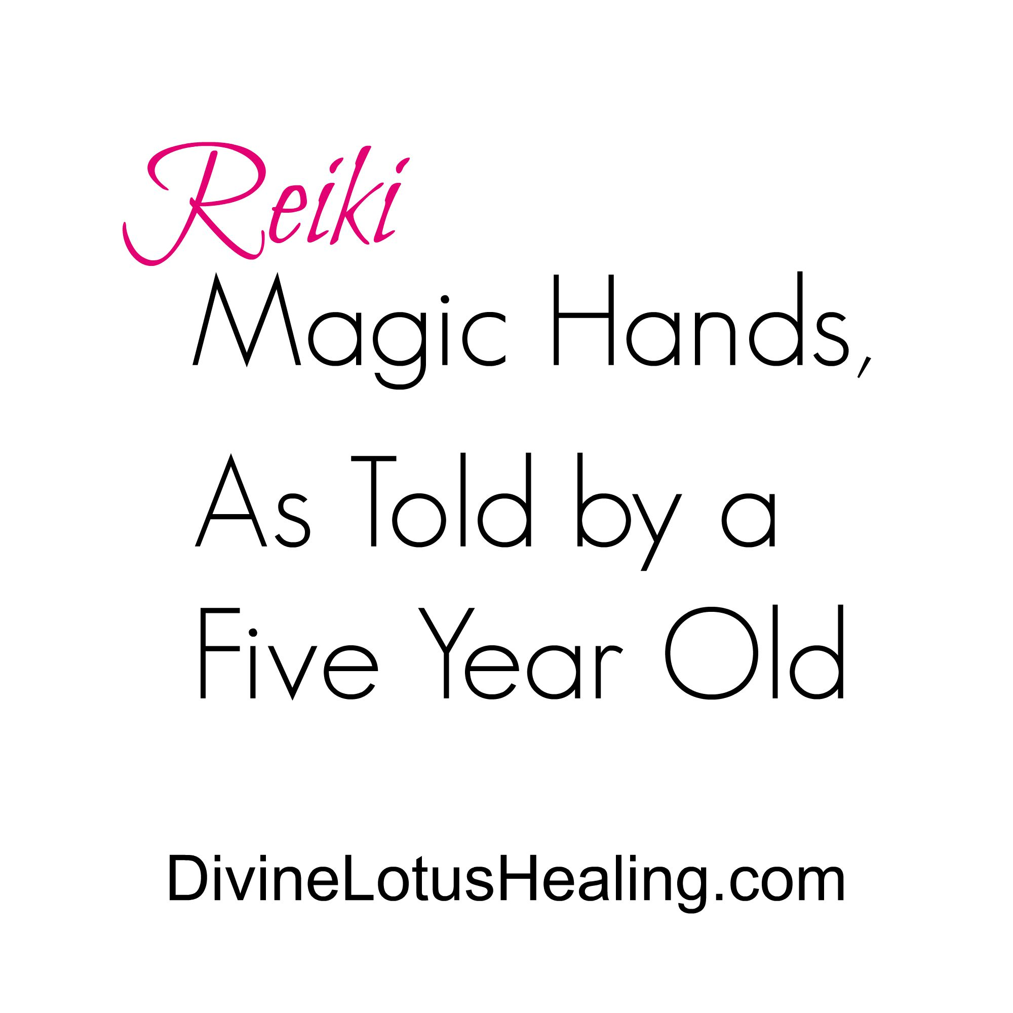 Divine Lotus Healing | Reiki Magic Hands As Told by a Five Year Old