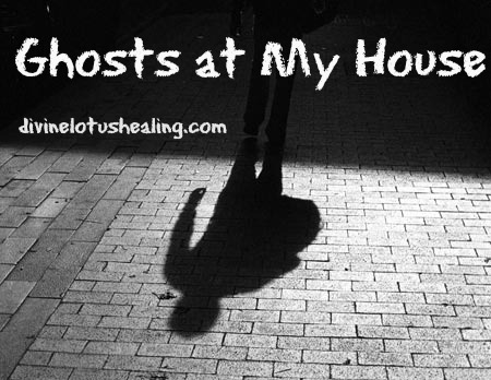ghosts at my house