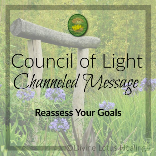 Divine Lotus Healing Council of Light Channeled Message Reassess Your Goals