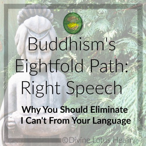 Divine Lotus Healing | Buddhism's Eightfold Path, Right Speech: Why You Should Eliminate I Can't From Your Language
