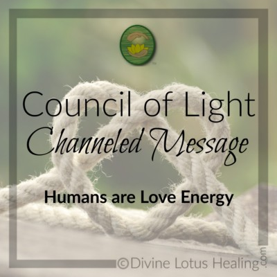 Divine Lotus Healing Council of Light Channeled Message Humans Are Love Energy