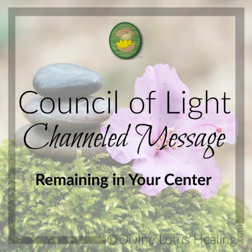 Divine Lotus Healing Council of Light Channeled Message Remaining in Your Center