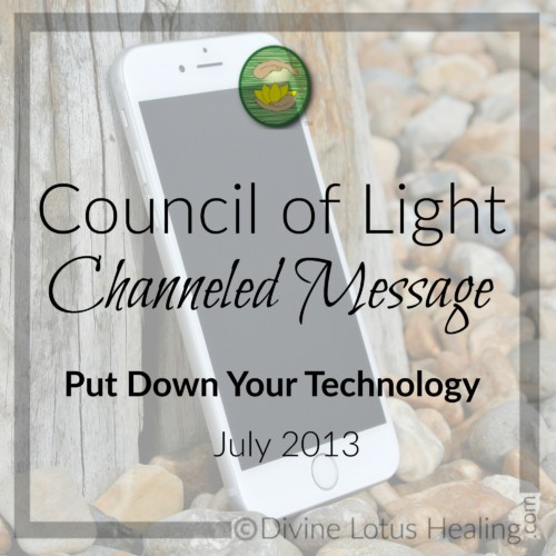 Divine Lotus Healing Council of Light Channeled Message Put Down Your Technology
