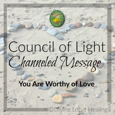 Divine Lotus Healing Council of Light Channeled Message You are Worthy of Love