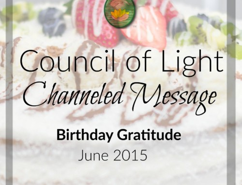 Council of Light Channeled Message Birthday Gratitude