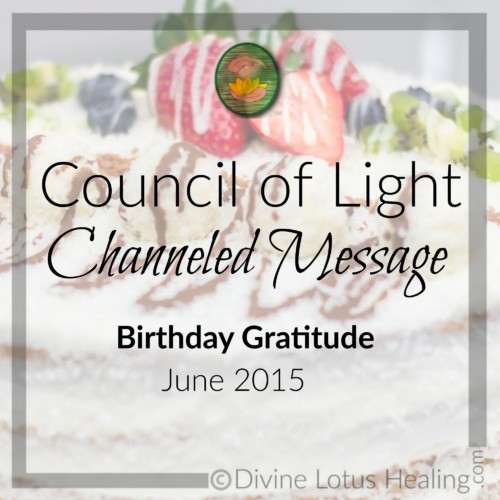 Divine Lotus Healing Council of Light Channeled Message Birthday Gratitude