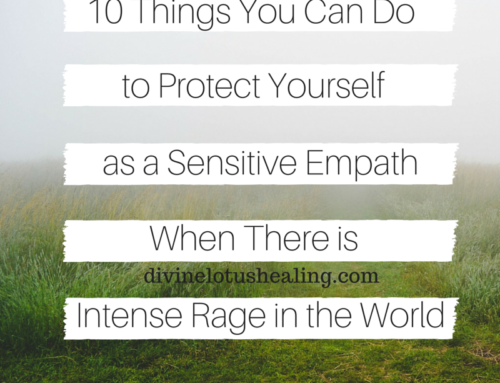 10 Things You Can Do to Protect Yourself as a Sensitive Empath When There is Intense Rage in the World