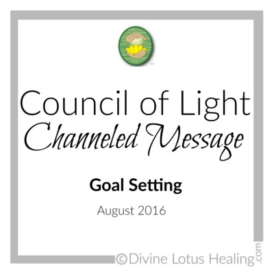 Divine Lotus Healing Council of Light Channeled Message Goal Setting