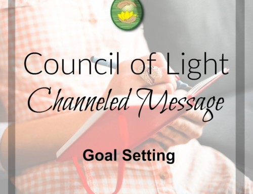 Council of Light Channeled Message Goal Setting