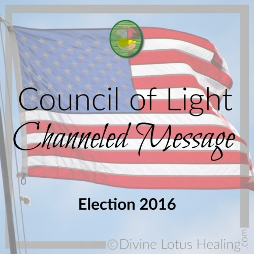 Council of Light Channeled Message: Election 2016