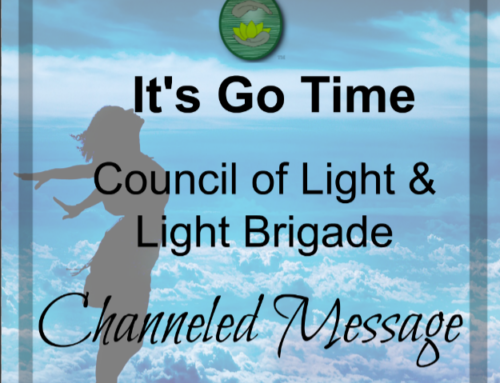 It's Go Time Council of Light Channeled Message